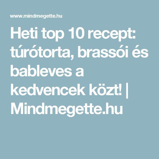 Heti top 10 recept: túrótorta, brassói és bableves a kedvencek közt! | Mindmegette.hu