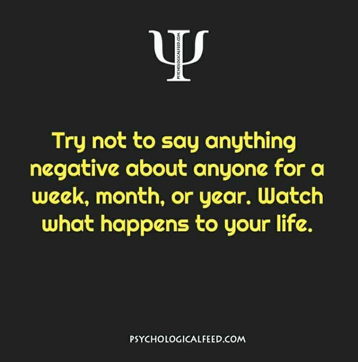 While I don't think I say anything negative about people too often, I will really try and catch myself if I do.