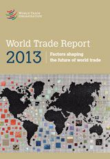World Trade Report 2013 : factors shaping the future of world trade / World Trade Organization. -- Geneva :  World Trade Organization.