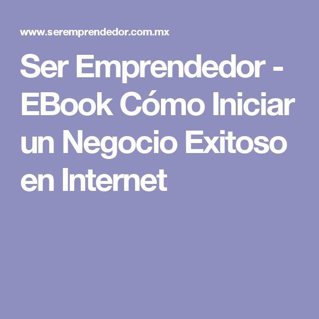 Ser Emprendedor - EBook Cómo Iniciar un Negocio Exitoso en Internet