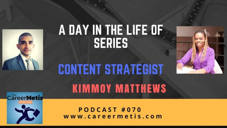 Episode 70of The CareerMetis Podcast, we will learn about:A Day in the Life of a Content Strategist – Kimmoy Matthews.