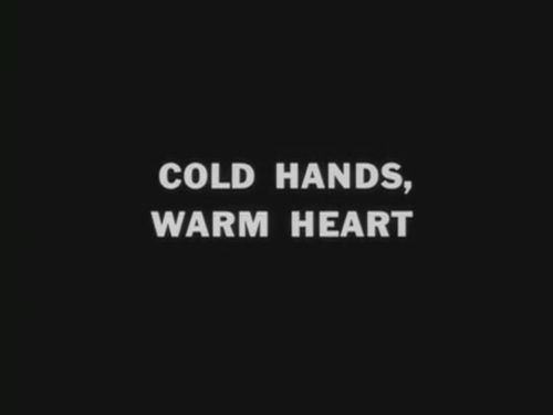 "Me. ""Cold hands, warm heart."""