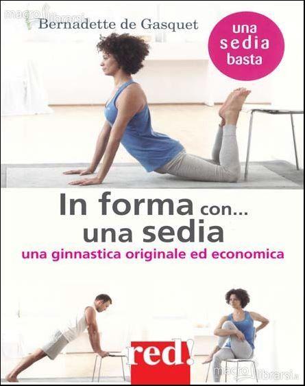 In Forma...con una Sedia - Libro - Una ginnastica originale ed economica - Bernadette De Gasquet
