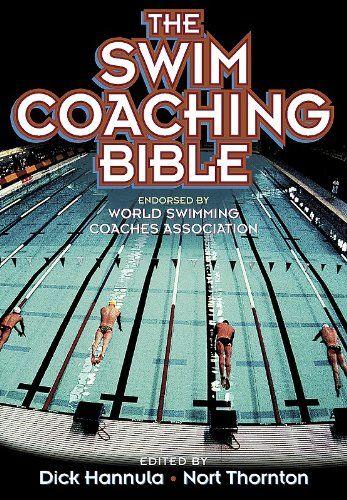 The Swim Coaching Bible - Dick Hannula, Nort Thornton