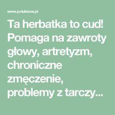 Ta herbatka to cud! Pomaga na zawroty głowy, artretyzm, chroniczne zmęczenie, problemy z tarczycą i wiele innych! – Polubione.pl