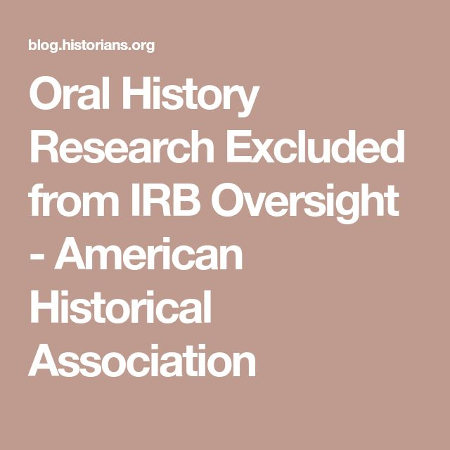 Oral History Research Excluded from IRB Oversight - American Historical Association