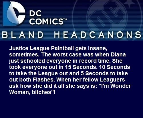 """ Justice League Paintball gets insane, sometimes. The worst case was when Diana just schooled everyone in record time. She took everyone out in 15 Seconds. 10 Seconds to take the League out and 5 Seconds to take out both Flashes. When her fellow..."