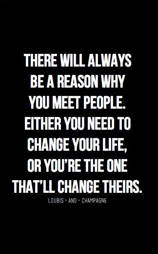 Really great quote-- lives are changed every time you meet someone new.
