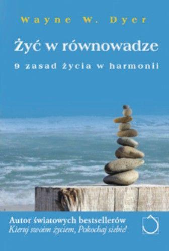 Wayner W. Dyer: Żyć w równowadze 8 zasad życia w harmonii