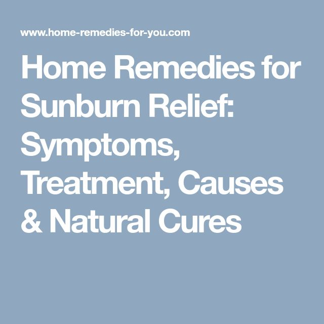 Home Remedies for Sunburn Relief: Symptoms, Treatment, Causes & Natural Cures