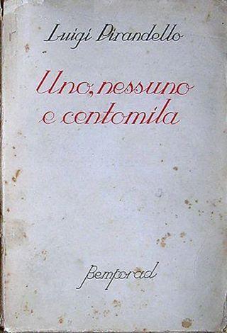 LUIGI PIRANDELLO, Uno, nessuno e centomila, 1926 https://unonessunocentomilalibri.wordpress.com/2015/01/14/pirandello-un-minuto-fa-voi-eravate-un-altro-centomila-altri-il-racconto/