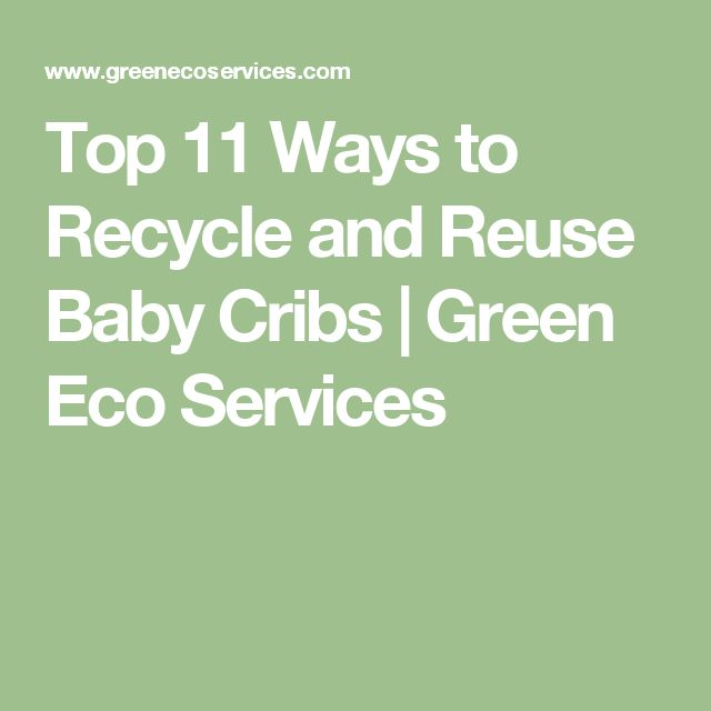 Top 11 Ways to Recycle and Reuse Baby Cribs | Green Eco Services