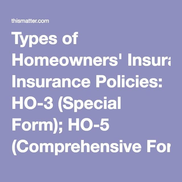 Types Of Homeowners Insurance Policies Ho 3 Special Form Ho 5
