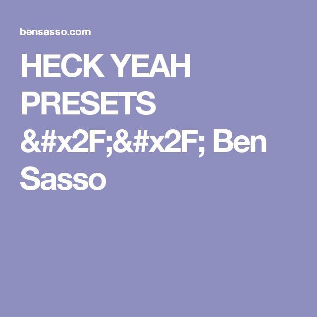 HECK YEAH PRESETS // Ben Sasso
