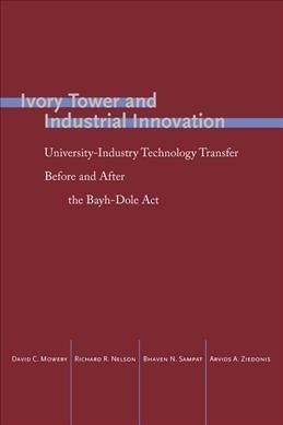 Tower and Industrial Innovation: University-Industry Technology Transfer Before and After the Bayh-Dole Act...