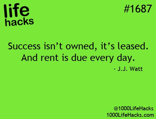 Success isn't owned, it's leased. And rent is due every day. ~J.J. Watt #quote #inspiration