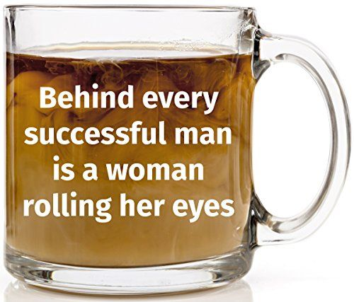 Behind Every Successful Man Funny Glass Coffee Mug Unique Birthday and Coworker Gifts Cool Present Idea For Her Women Best Friend Wife Secretary or Administrative Assistant 13 oz Clear Glass Cup