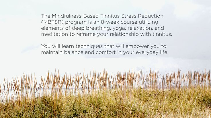 Mindfulness-Based Tinnitus Stress Reduction utilizes elements of deep breathing, yoga, relaxation, and meditation to reframe your relationship with tinnitus.