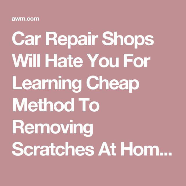 Car Repair Shops Will Hate You For Learning Cheap Method To Removing Scratches At Home : AWM