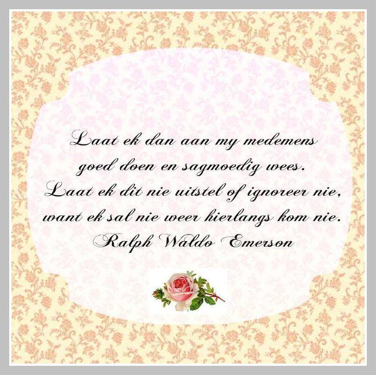 Laat ek dan aan my medemens goed doen... Ralph Waldo Emerson- via Afrikaanse Inspirerende Gedagtes en Wyshede