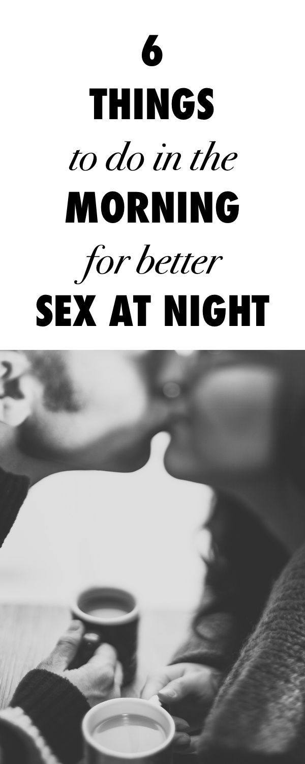 6 Things to do in the Morning for Better Sex at Night