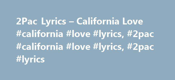 "2Pac Lyrics – California Love #california #love #lyrics, #2pac #california #love #lyrics, #2pac #lyrics http://ireland.nef2.com/2pac-lyrics-california-love-california-love-lyrics-2pac-california-love-lyrics-2pac-lyrics/  # ""California Love"" lyrics 2Pac Lyrics ""California Love"" (feat. Dr. Dre, Roger Troutman) [Roger Troutman:] California love California knows how to party California knows how to party In the city of L.A In the city of good ol' Watts In the city, the city of Compton We keep it…"