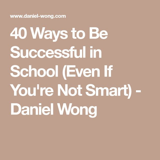 40 Ways to Be Successful in School (Even If You're Not Smart) - Daniel Wong