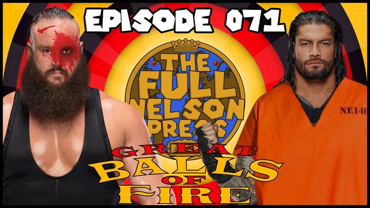 This week on The Full Nelson Press Podcast hosts: Brandon & MVPete review #WWEGreatBallsofFire 2017, discuss the future of the Cruiserweight Division, and who can match the Neville Level? The #Miztourage is the best thing on RAW right now, Brock & #SamoaJoe share seven minutes in heaven, and #RomanReigns is a convicted felon on the run.