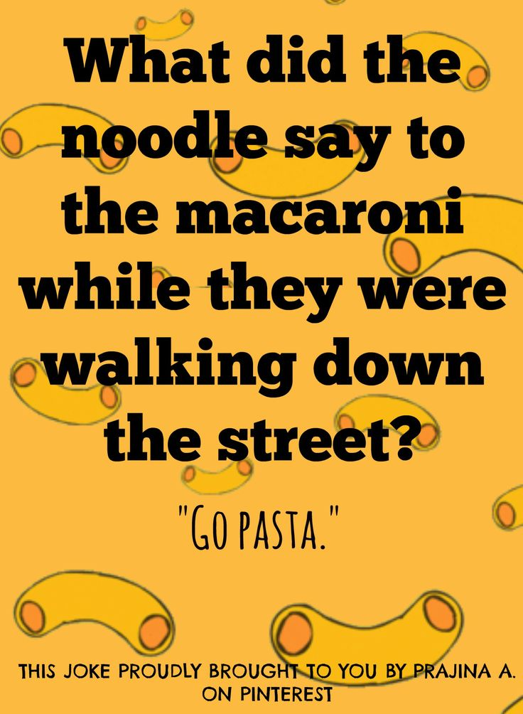 A joke. By me. Actually, I think I made this up while eating pasta.
