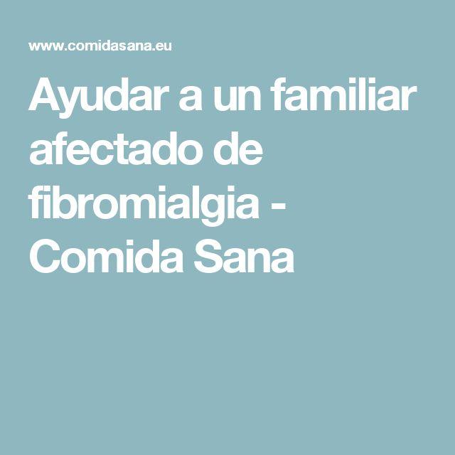 Ayudar a un familiar afectado de fibromialgia - Comida Sana