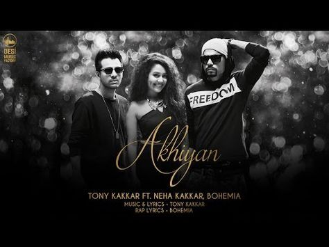 AKHIYAN LYRICS Download Full Video Song hd 1080p Bohemia, Neha Kakkar, Tony Kakkar | Latest Bollywood songs & Trailer