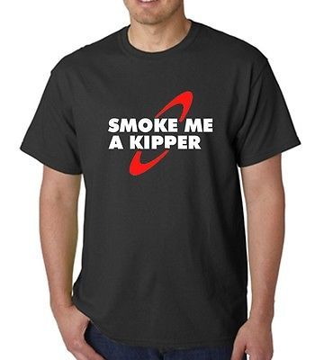 funny unisex t shirt red dwarf smoke me a kipper various colours and sizes - T Shirt Design Ideas Pinterest