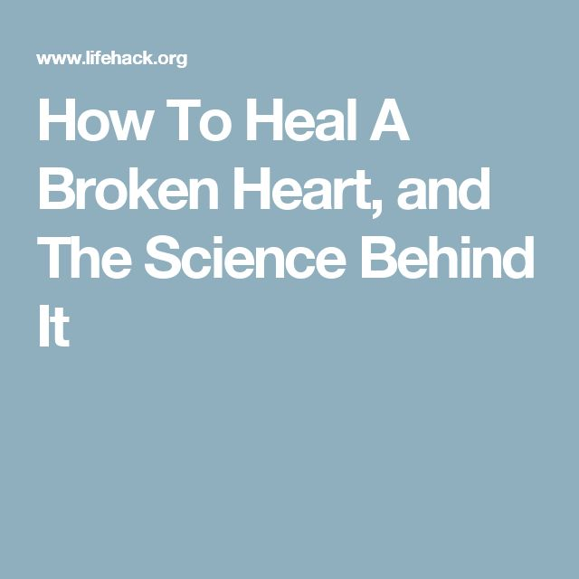 How To Heal A Broken Heart, and The Science Behind It