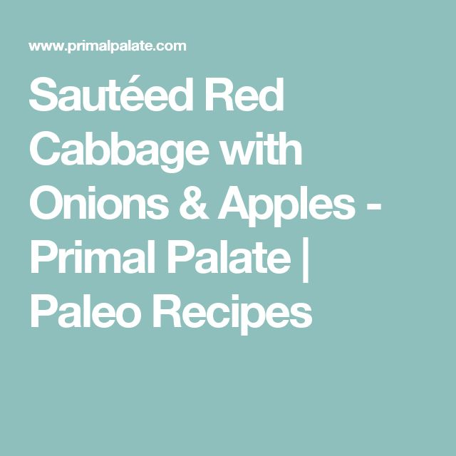 Sautéed Red Cabbage with Onions & Apples - Primal Palate | Paleo Recipes