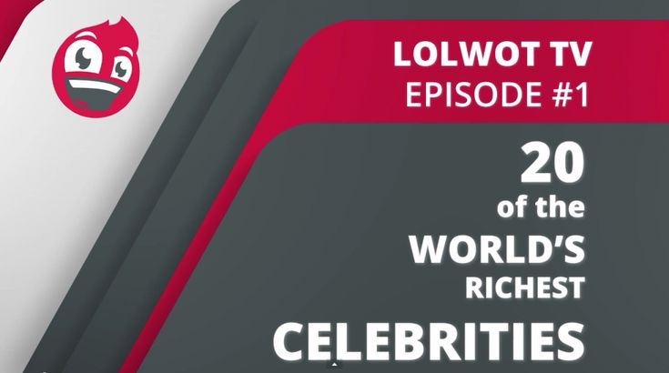 LOLWOT TV Episode 1: 20 Of The Worlds Richest Celebrities