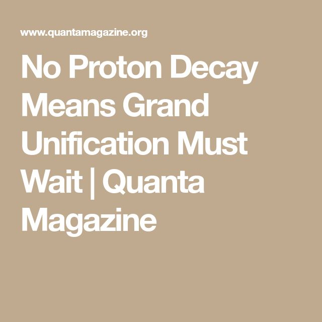 No Proton Decay Means Grand Unification Must Wait | Quanta Magazine