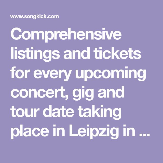 Comprehensive listings and tickets for every upcoming concert, gig and tour date taking place in Leipzig in 2018.