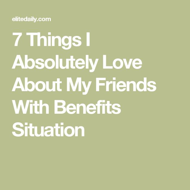 7 Things I Absolutely Love About My Friends With Benefits Situation