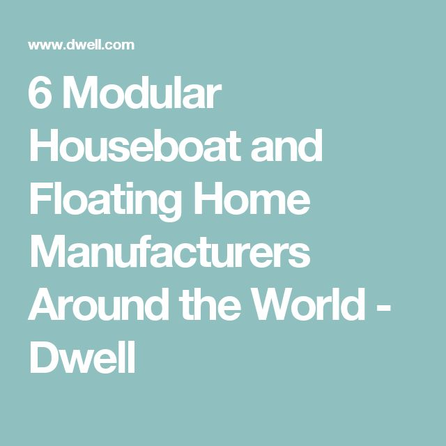 6 Modular Houseboat and Floating Home Manufacturers Around the World - Dwell