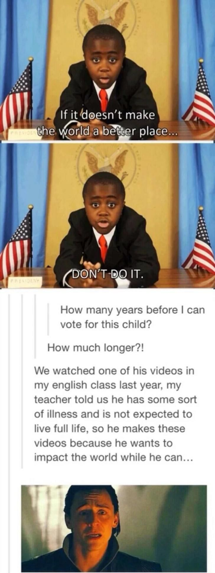 Kid President<<-- it's true he's got that thing where his body is a lot weaker and easier to break