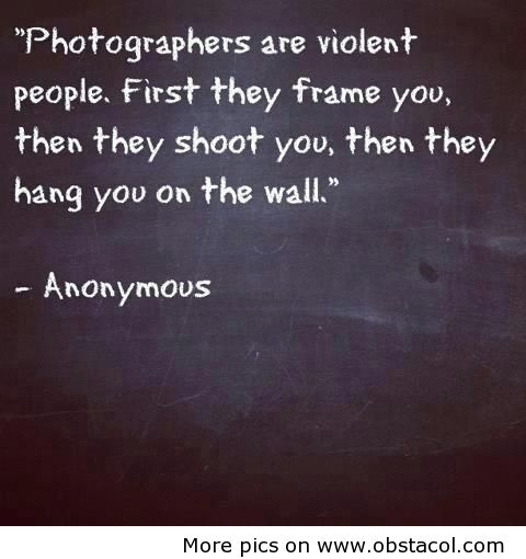 Photographers Are Violent People Lol Quotes Photography Funny