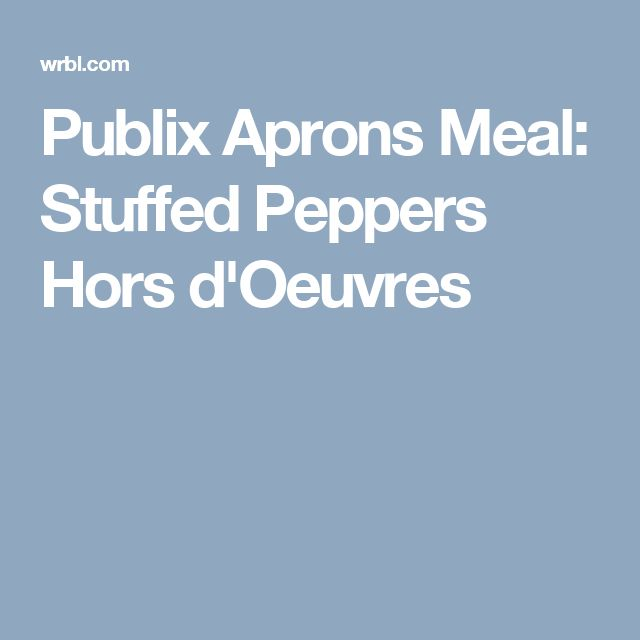 Publix Aprons Meal: Stuffed Peppers Hors d'Oeuvres