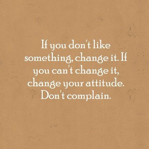 Funny Quotes About People Complaining: Stop Complaining. It Does No Good.