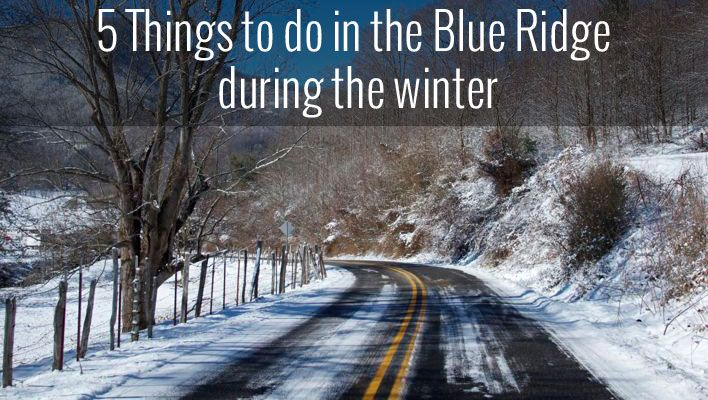 5 Things To Do In The Blue Ridge During The Winter There