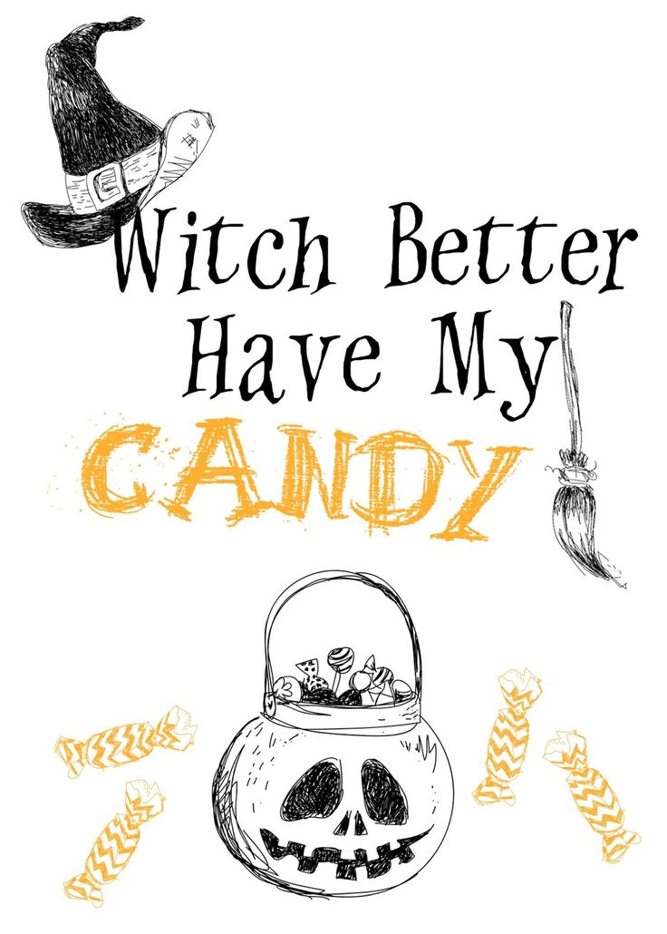 Witch Better Have My Candy. Free Halloween print.