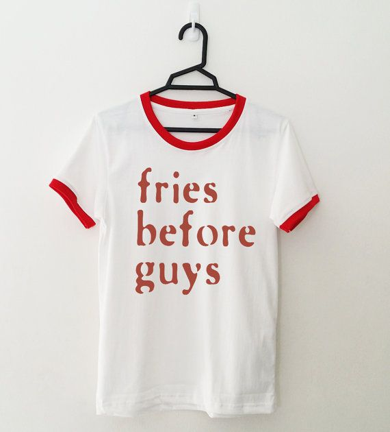 Fries before guys • Sweatshirt • Clothes Casual Outift for • teens • movies • girls • women •. summer • fall • spring • winter • outfit ideas • hipster • dates • school • parties • Tumblr Teen Fashion Print Tee Shirt