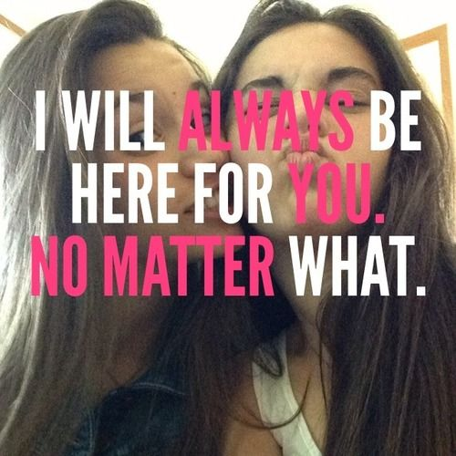 Quotes For My Best Friend Forever : I will always be here for her she s my best friend