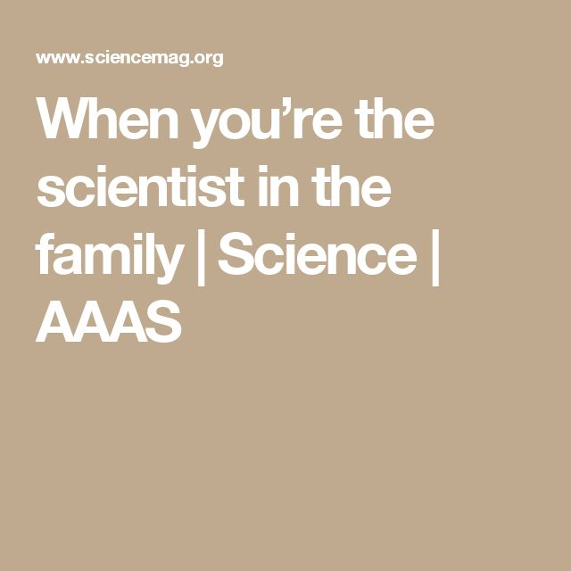 When you're the scientist in the family | Science | AAAS