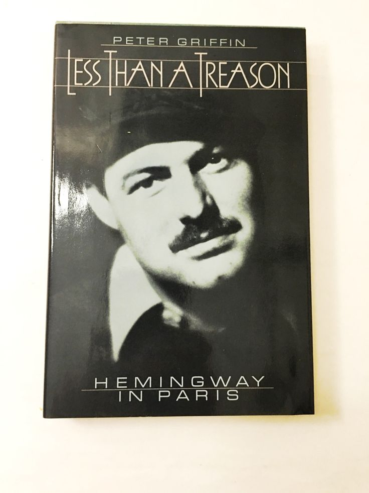Hemingway in Paris. Less Than a Treason book by Peter Griffin. Biography. FIRST EDITION. Ernest Hemingway biography. Hardcover book.