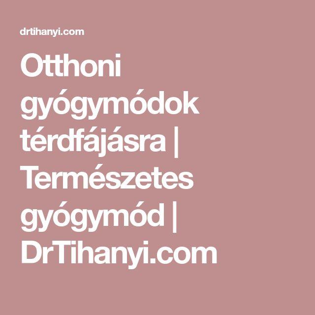 Otthoni gyógymódok térdfájásra | Természetes gyógymód | DrTihanyi.com